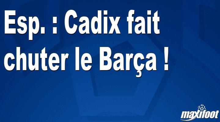 Esp. : Cadix fait chuter le Barça !