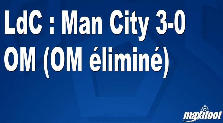 LdC : Man City 3-0 OM (OM éliminé)