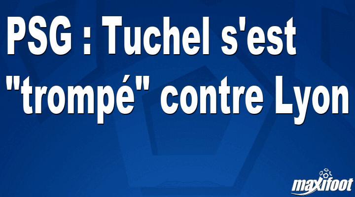 PSG : Tuchel s'est trompé contre Lyon