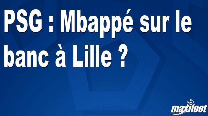 PSG : Mbappé sur le banc à Lille ?
