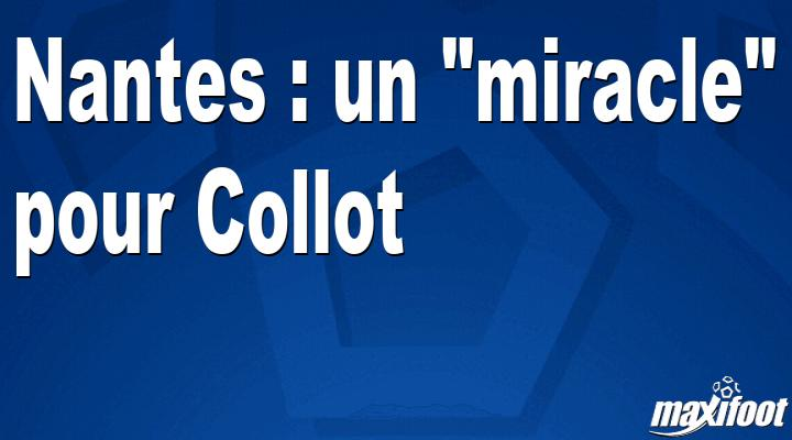 Nantes : un miracle pour Collot