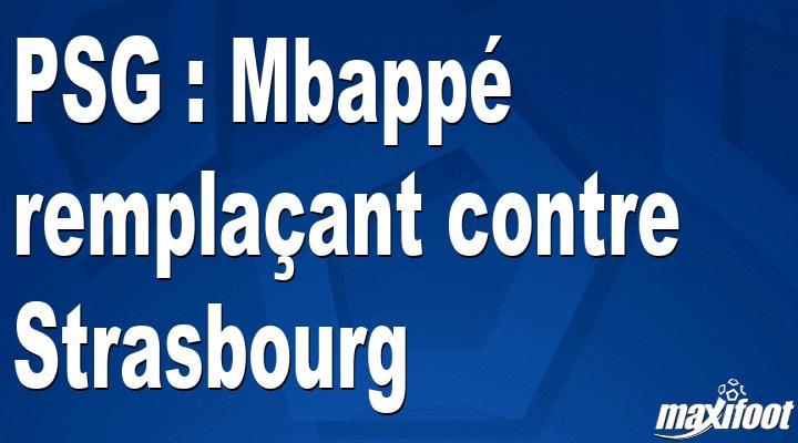 PSG : Mbappé remplaçant contre Strasbourg