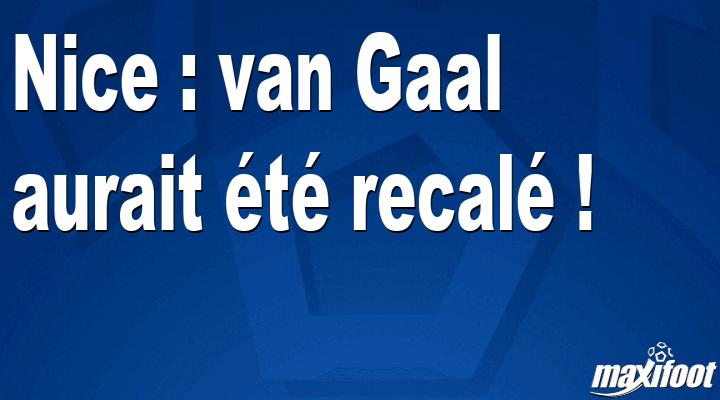 Nice : van Gaal aurait été recalé !