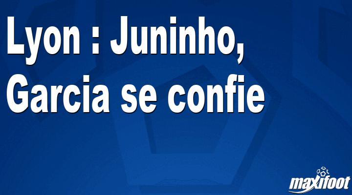 Lyon : Juninho, Garcia se confie