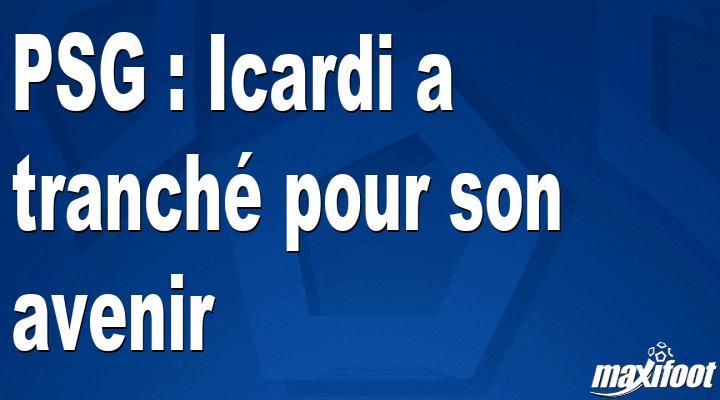 PSG : Icardi a tranché pour son avenir