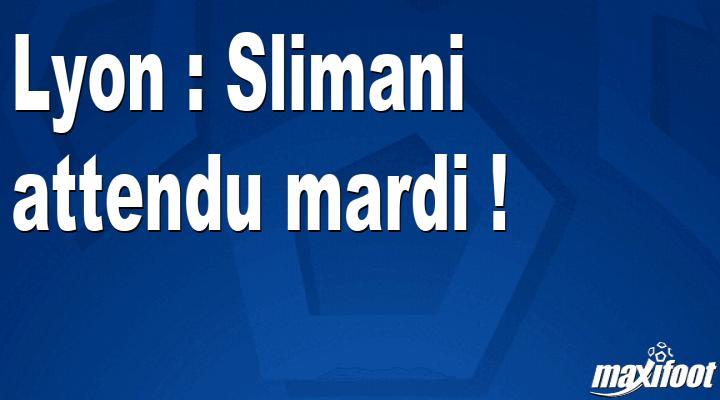 Lyon : Slimani attendu mardi !