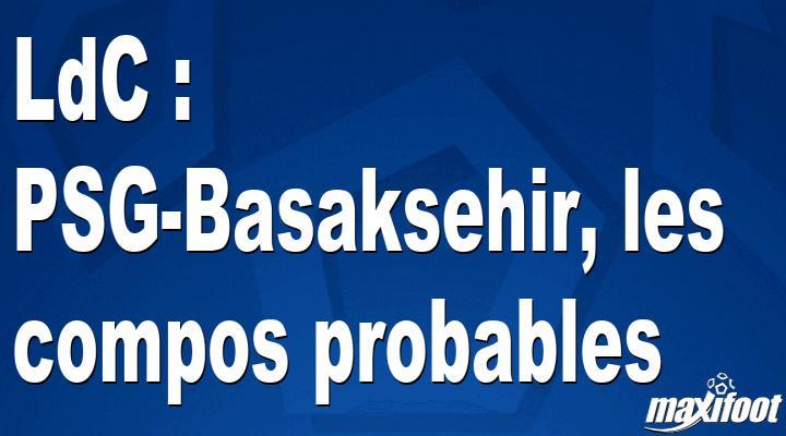 LdC : PSG-Basaksehir, les compos probables