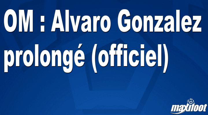 OM : Alvaro Gonzalez prolongé (officiel)
