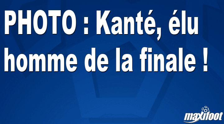 PHOTO : Kanté, élu homme de la finale !